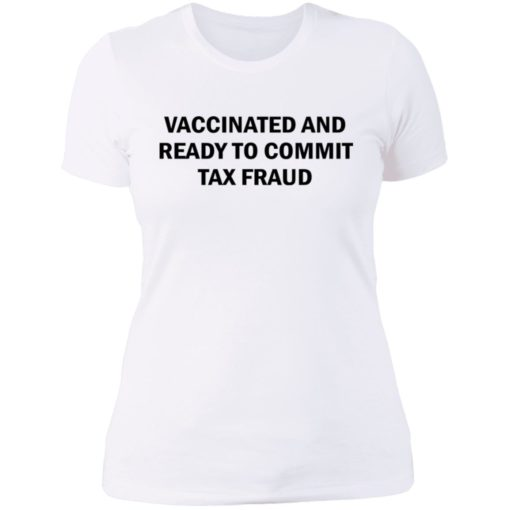Vaccinated and ready to commit tax fraud shirt $19.95 redirect07192021120737 9