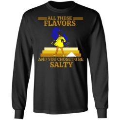 All these flavors and you chose to be salty shirt $19.95 redirect07192021220751 1