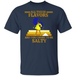 All these flavors and you chose to be salty shirt $19.95 redirect07192021220751