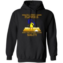 All these flavors and you chose to be salty shirt $19.95 redirect07192021220751 3