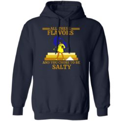 All these flavors and you chose to be salty shirt $19.95 redirect07192021220751 4