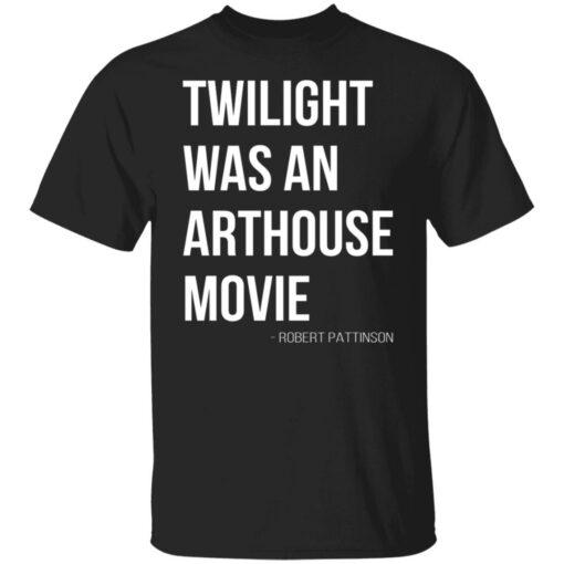 Twilight was an arthouse movie shirt $19.95 redirect07212021220702