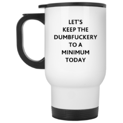 Let's keep the dumbfuckery to a minimum today mug $16.95 redirect07292021110719 1