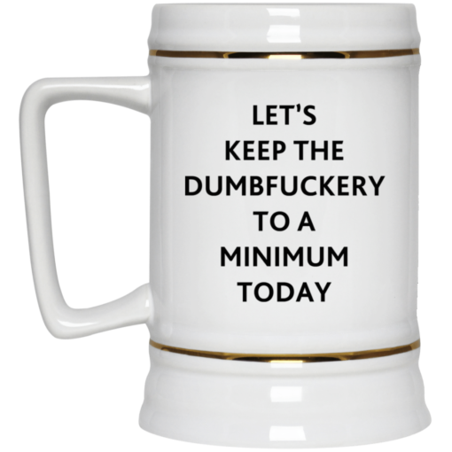 Let's keep the dumbfuckery to a minimum today mug $16.95 redirect07292021110719 3
